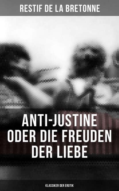 Restif de La Bretonne Anti-Justine oder die Freuden der Liebe (Klassiker der Erotik) недорого