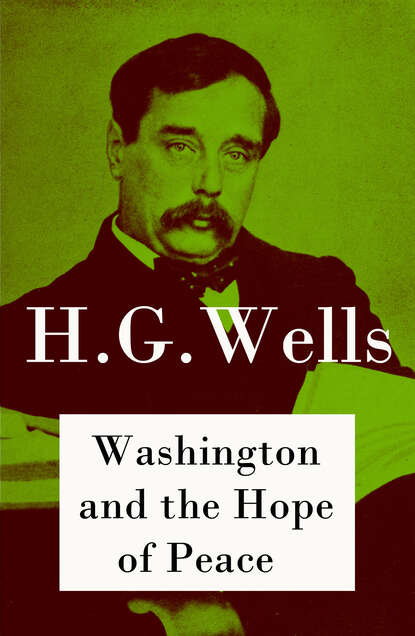 купить H. G. Wells Washington and the Hope of Peace (The original unabridged edition) в интернет-магазине