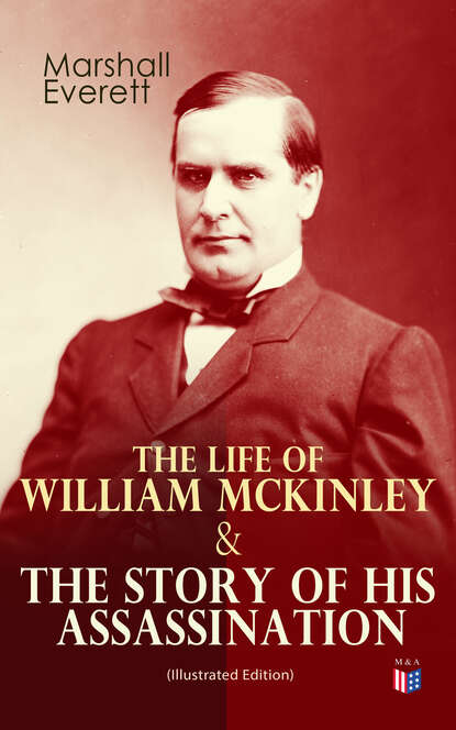 Everett Marshall The Life of William McKinley & The Story of His Assassination (Illustrated Edition) william blake america a prophecy illustrated edition