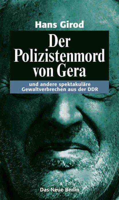 Hans Girod Der Polizistenmord von Gera hans girod das ekel von rahnsdorf