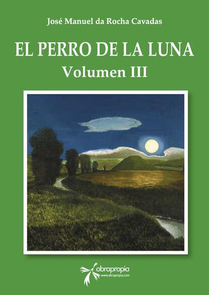 Фото - José Manuel da Rocha Cavadas El perro de la Luna. Volumen III josé manuel gonzález hernández genes desde el mismo sitio