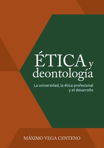 Máximo Vega Centeno Ética y deontología hernando uribe castro ética estética y ambiente sostenibilidad