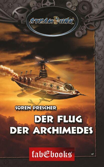 Sören Prescher SteamPunk 4: Der Flug der Archimedes dirk angelroth der flug zum uluru