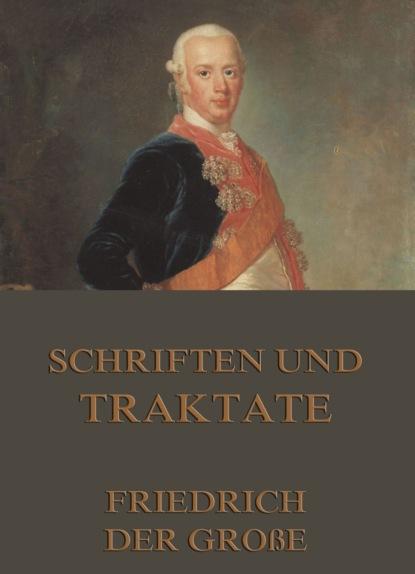 Фото - Friedrich der Große Schriften und Traktate ulrich friedrich kopp bilder und schriften der vorzeit bd 1