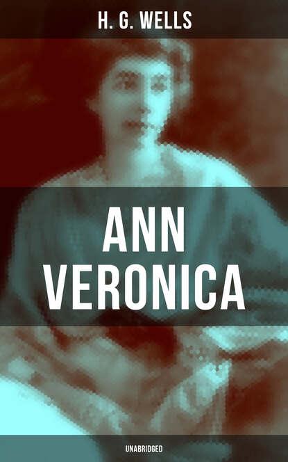 H. G. Wells Ann Veronica (Unabridged) wells h ann veronica a modern love story