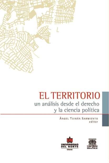 Ángel Tuiran Sarmiento El territorio: Un análisis desde el derecho y la ciencia política augusto sarmiento ruminations of an orthopaedist