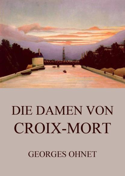 Georges Ohnet Die Damen von Croix-Mort
