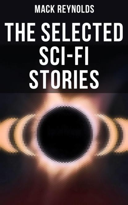 Фото - Mack Reynolds The Selected Sci-Fi Stories mack reynolds adaptation