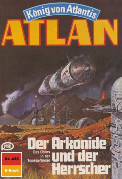 Atlan 426: Der Arkonide und der Herrscher