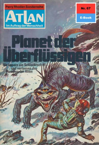 Atlan 67: Planet der ?berfl?ssigen