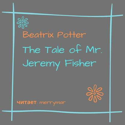 Беатрис Поттер The Tale of Mr. Jeremy Fisher beatrix potter tale of mr jeremy fisher the the