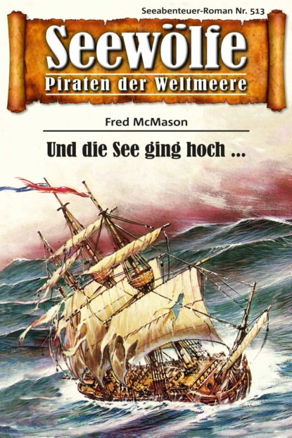 Fred McMason Seewölfe - Piraten der Weltmeere 513