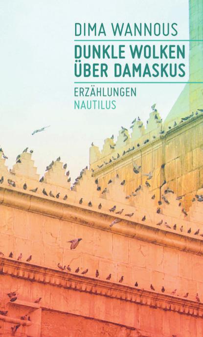 Dima Wannous Dunkle Wolken über Damaskus
