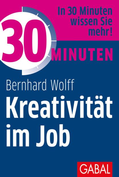 Фото - Bernhard Wolff 30 Minuten Kreativität im Job kathrin sohst 30 minuten hochsensibilität im beruf
