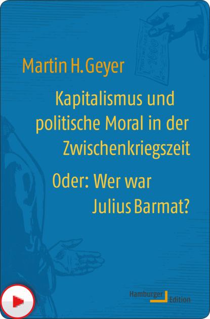 Martin H. Geyer Kapitalismus und politische Moral in der Zwischenkriegszeit oder: Wer war Julius Barmat? harald martenstein brüh im glanze dieses glückes über deutschland und die deutschen ungekürzt