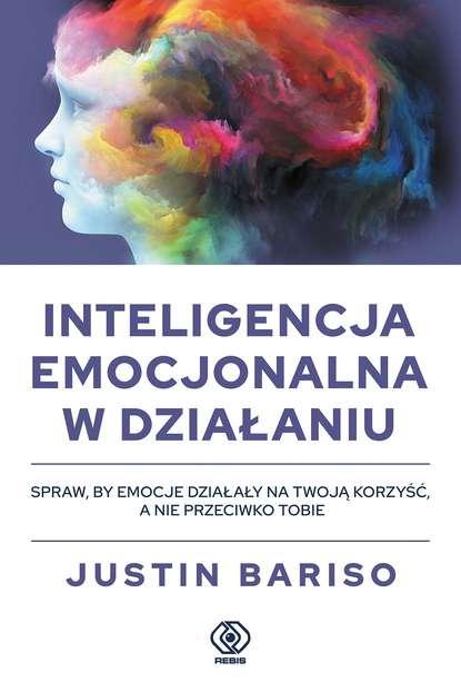 Фото - Justin Bariso Inteligencja emocjonalna w działaniu daniel goleman inteligencja emocjonalna