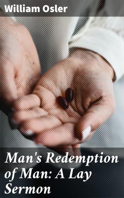Фото - Osler William Man's Redemption of Man: A Lay Sermon william powell tuck overcoming sermon block