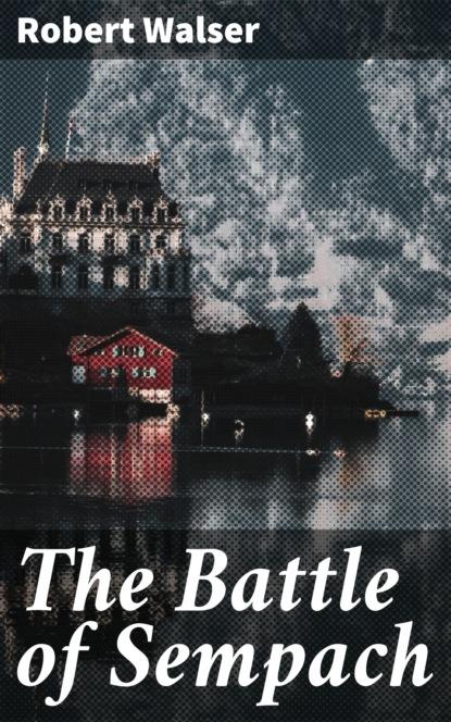 Фото - Robert Walser The Battle of Sempach robert sheckley the hour of battle