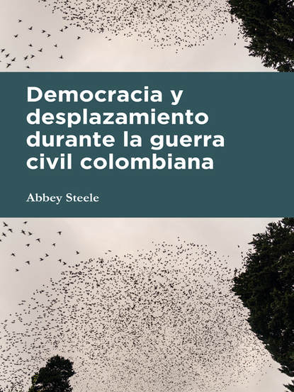Abbey Steele Democracia y desplazamiento durante la guerra civil colombiana морган райс la marcha de los reyes