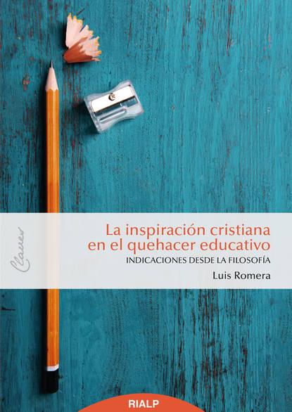 Luis Romera Oñate La inspiración cristiana en el quehacer educativo stanislas dehaene la conciencia en el cerebro