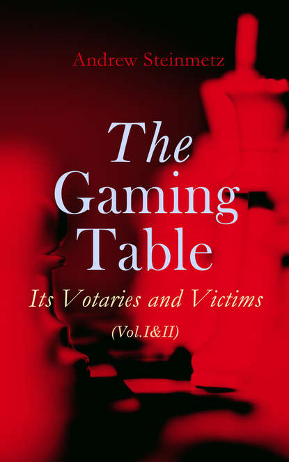 Andrew Steinmetz The Gaming Table: Its Votaries and Victims (Vol.I&II) laura bockno the table of illusion and reality the master s table