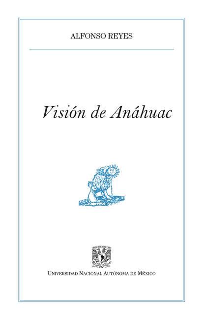 Alfonso Reyes Visión de Anáhuac reyes mendoza ley de la atracción en la pareja