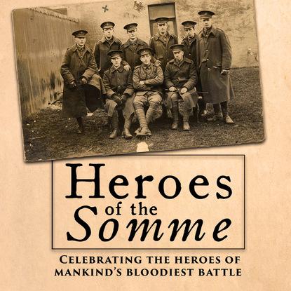 Edward Hart Heroes of the Somme (Unabridged) josephine hart damage unabridged