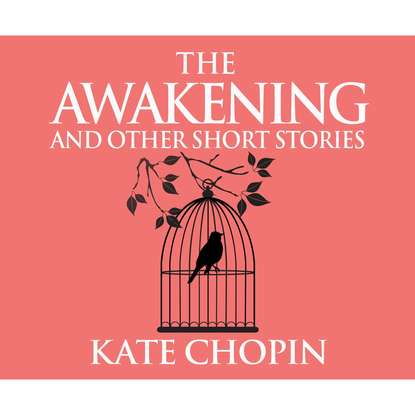 Kate Chopin The Awakening and Other Short Stories (Unabridged) недорого