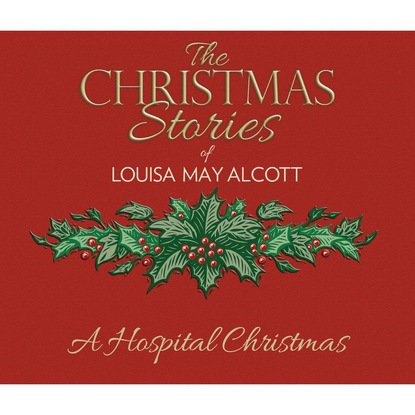Louisa May Alcott A Hospital Christmas (Unabridged) alcott louisa may a modern mephistopheles by l m alcott finnish edition