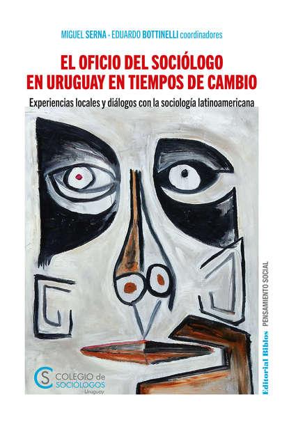 Miguel Serna El oficio del sociólogo en Uruguay en tiempos de cambio miguel serna el oficio del sociólogo en uruguay en tiempos de cambio