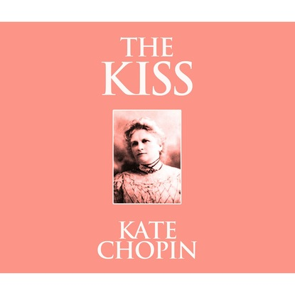 Kate Chopin The Kiss (Unabridged) недорого