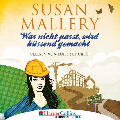 Susan Mallery Was nicht passt, wird küssend gemacht - Fool's Gold, Teil 6 (Ungekürzt) susan mallery mistelzweig und weihnachtsküsse fool s gold novelle ungekürzt