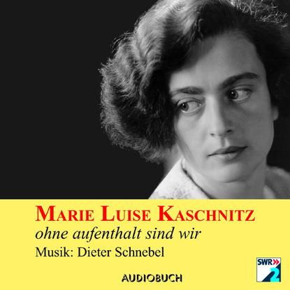 Фото - Marie Luise Kaschnitz Ohne Aufenthalt sind wir (Hörbuch mit Musik) marie sonnenfeld kuss der venus