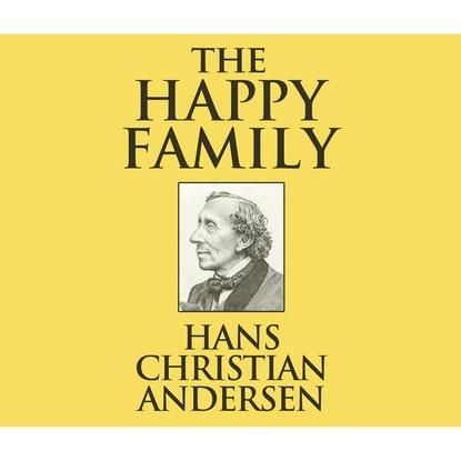Ганс Христиан Андерсен The Happy Family (Unabridged)