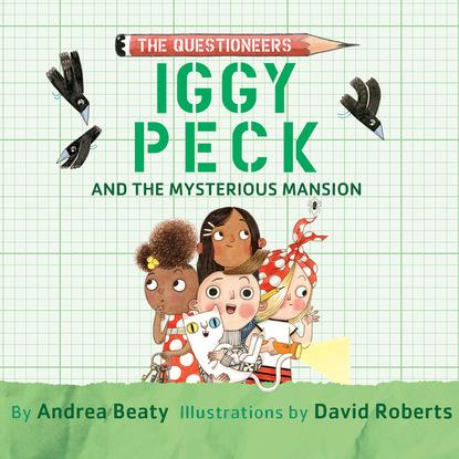 Фото - Andrea Beaty Iggy Peck and the Mysterious Mansion (Unabridged) andrea beaty iggy peck and the mysterious mansion unabridged