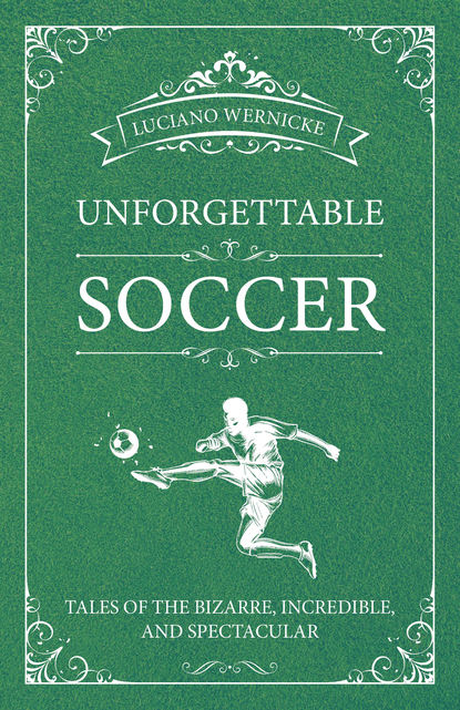 Luciano Wernicke Unforgettable Soccer the soccer book