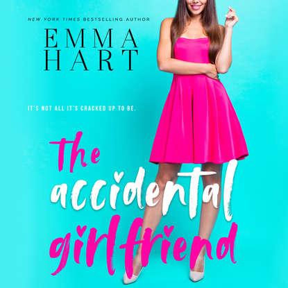 Emma Hart The Accidental Girlfriend (Unabridged) josephine hart sin unabridged