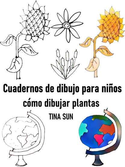 Tina Sun Cuadernos de dibujo para niños: cómo dibujar plantas santiago rojano ramos dibujo técnico para la transformación de polímeros quit0209