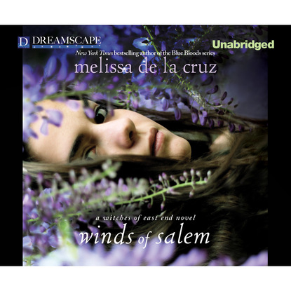Melissa de la Cruz Winds of Salem - A Witches of East End Novel - The Beauchamp Family, Book 3 (Unabridged) melanie mcgrath silvertown an east end family memoir
