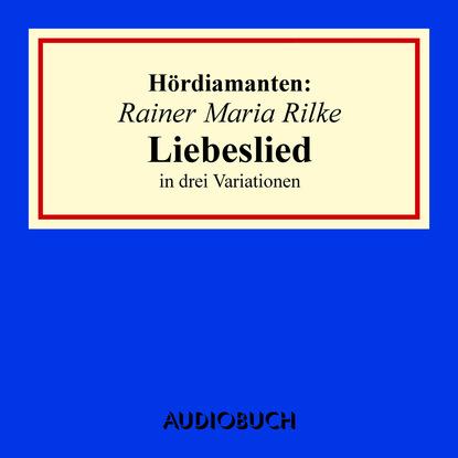 Rainer Maria Rilke Liebeslied in drei Variationen - Hördiamanten (Ungekürzte Lesung) lou andreas salomé ruth