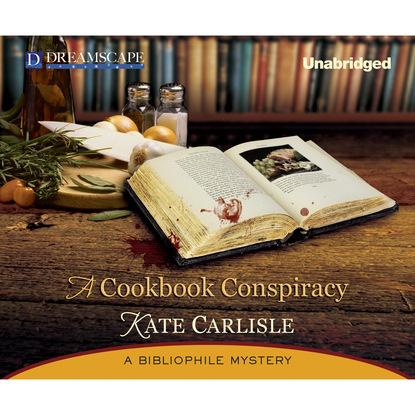 Kate Carlisle A Cookbook Conspiracy - A Bibliophile Mystery 7 (Unabridged) kate carlisle one book in the grave a bibliophile mystery 5 unabridged