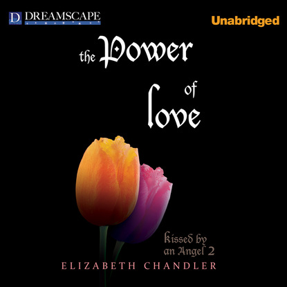 Elizabeth Chandler The Power of Love - Kissed by an Angel, Book 2 (Unabridged) elizabeth chandler kissed by an angel 3 saved by an angel