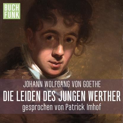 Johann Wolfgang von Goethe Die Leiden des jungen Werther johann wolfgang von goethe versuch die metamorphose der pflanzen zu erklaren