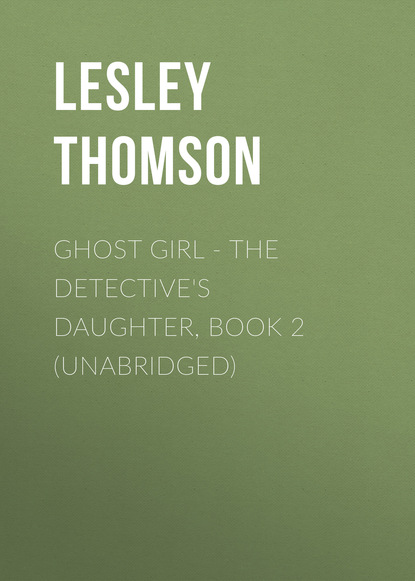 Lesley Thomson Ghost Girl - The Detective's Daughter, Book 2 (Unabridged) brody s ghost book 2