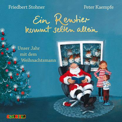 Friedbert Stohner Ein Rentier kommt selten allein - Unser Jahr mit dem Weihnachtsmann недорого