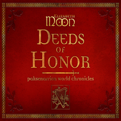Elizabeth Moon Deeds of Honor - Paksenarrion, Book 10.5 (Unabridged) elizabeth berg pull of the moon