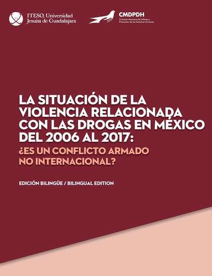 Comisión Mexicana de Defensa y Promoción de los Derechos Humanos La situación de la violencia relacionada con las drogas en México del 2006 al 2017 adriana zapata de arbeláez gobernabilidad monetaria y financiera internacional contribución al estudio jurídico de los instrumentos normativos del derecho monetario internacional