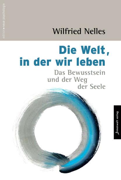 Wilfried Nelles Die Welt, in der wir leben wilfried eggers die oder ich
