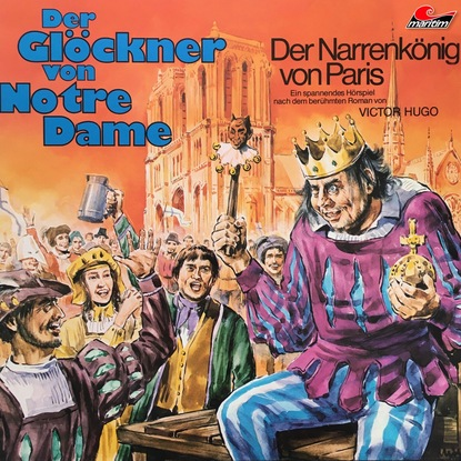 Victor Hugo Der Glöckner von Notre Dame, Folge 1: Der Narrenkönig von Paris alexandra liebert der schlüssel zum glück