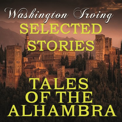 Tales of the Alhambra (Selected stories)